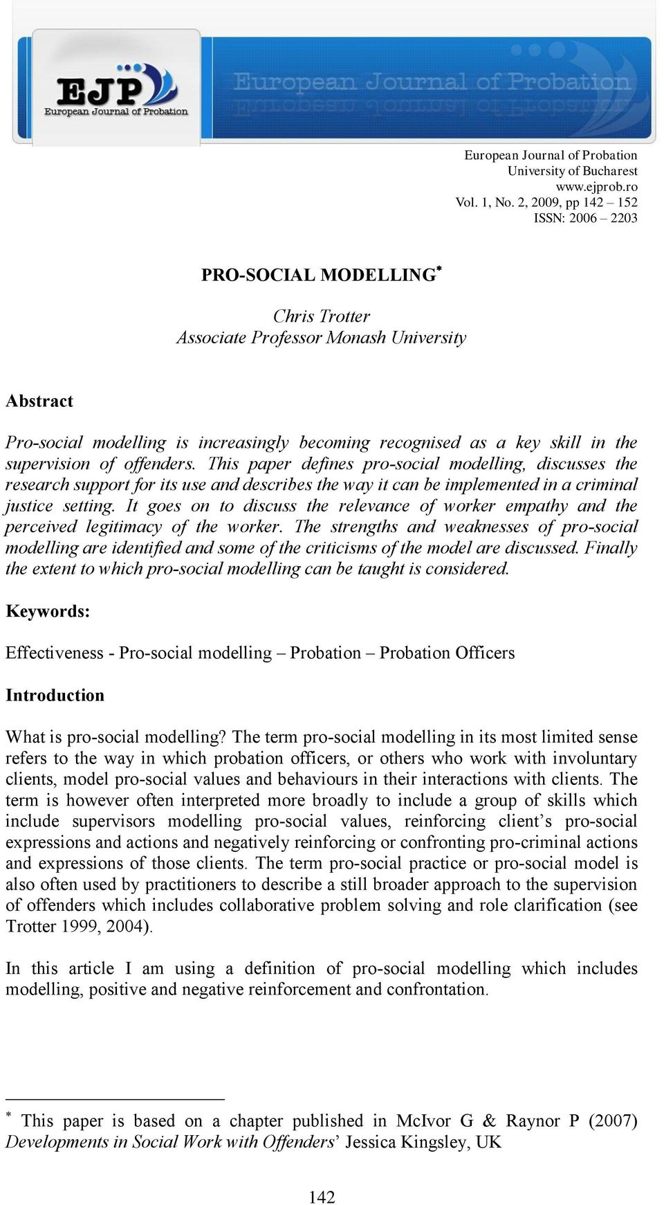 supervision of offenders. This paper defines pro-social modelling, discusses the research support for its use and describes the way it can be implemented in a criminal justice setting.
