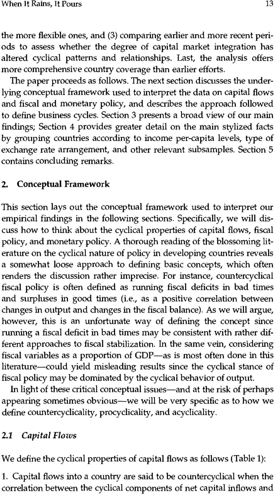 The next section discusses the underlying conceptual framework used to interpret the data on capital flows and fiscal and monetary policy, and describes the approach followed to define business