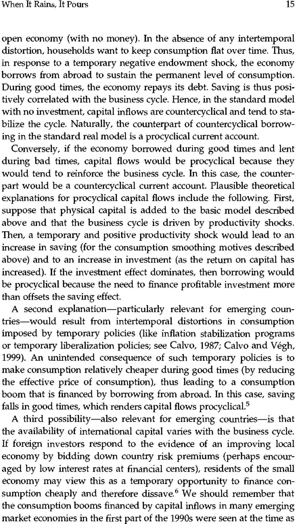 Saving is thus positively correlated with the business cycle. Hence, in the standard model with no investment, capital inflows are countercyclical and tend to stabilize the cycle.