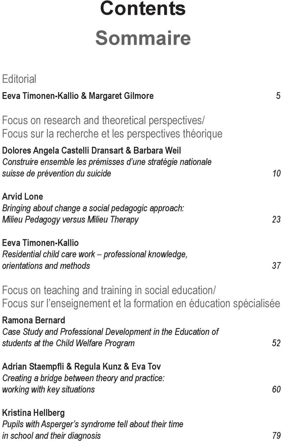 versus Milieu Therapy 23 Eeva Timonen-Kallio Residential child care work professional knowledge, orientations and methods 37 Focus on teaching and training in social education/ Focus sur l