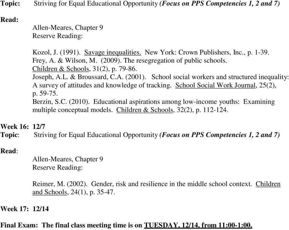 School social workers and structured inequality: A survey of attitudes and knowledge of tracking. School Social Work Journal, 25(2), p. 59-75. Berzin, S.C. (2010).