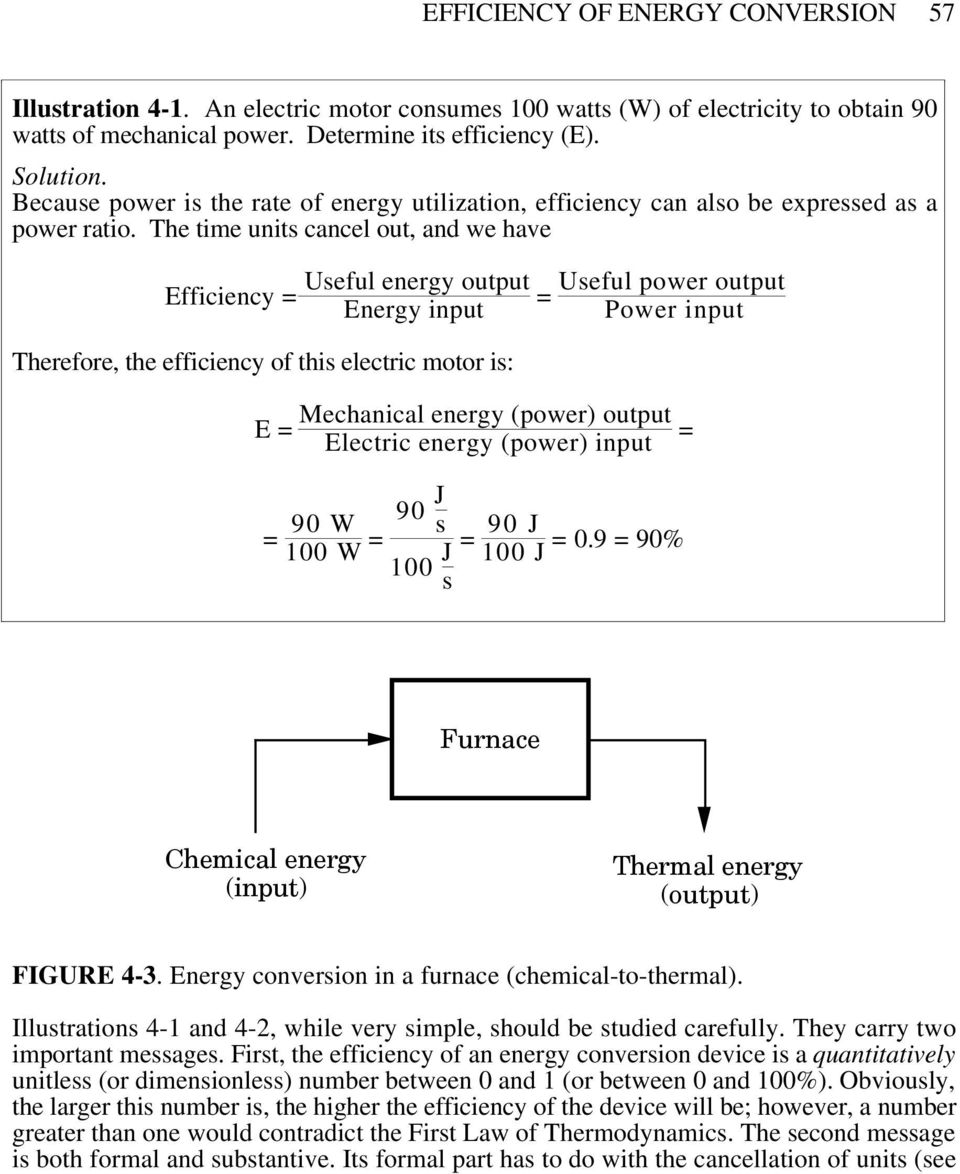 The time units cancel out, and we have Efficiency = Useful energy output Energy input Therefore, the efficiency of this electric motor is: E = Mechanical energy (power) output Electric energy (power)