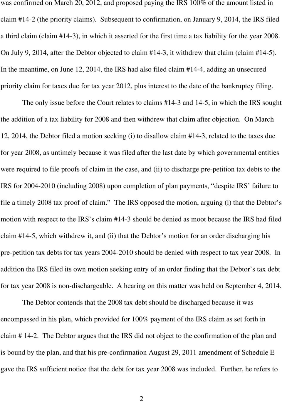 On July 9, 2014, after the Debtor objected to claim #14-3, it withdrew that claim (claim #14-5).