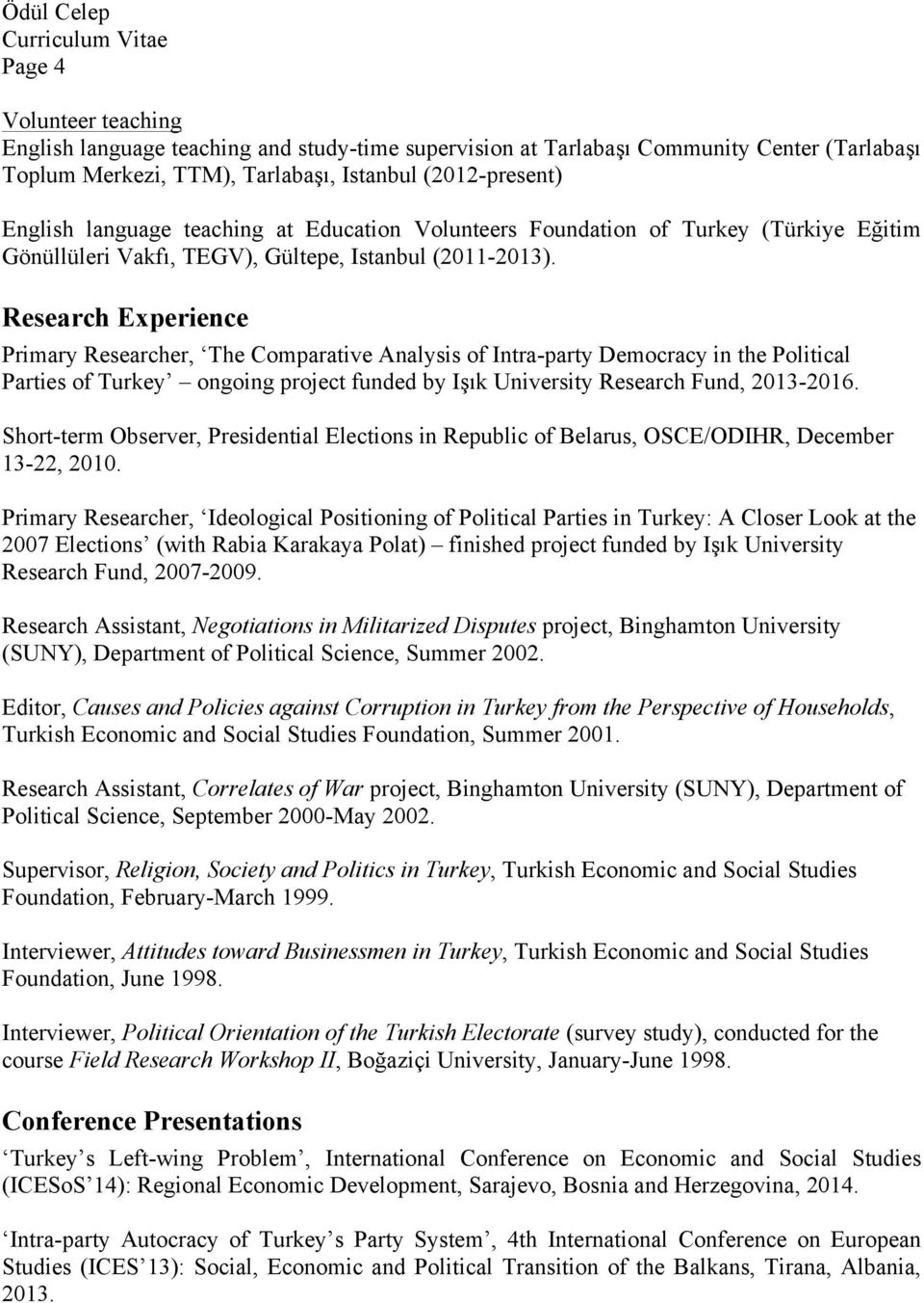 Research Experience Primary Researcher, The Comparative Analysis of Intra-party Democracy in the Political Parties of Turkey ongoing project funded by Işık University Research Fund, 2013-2016.
