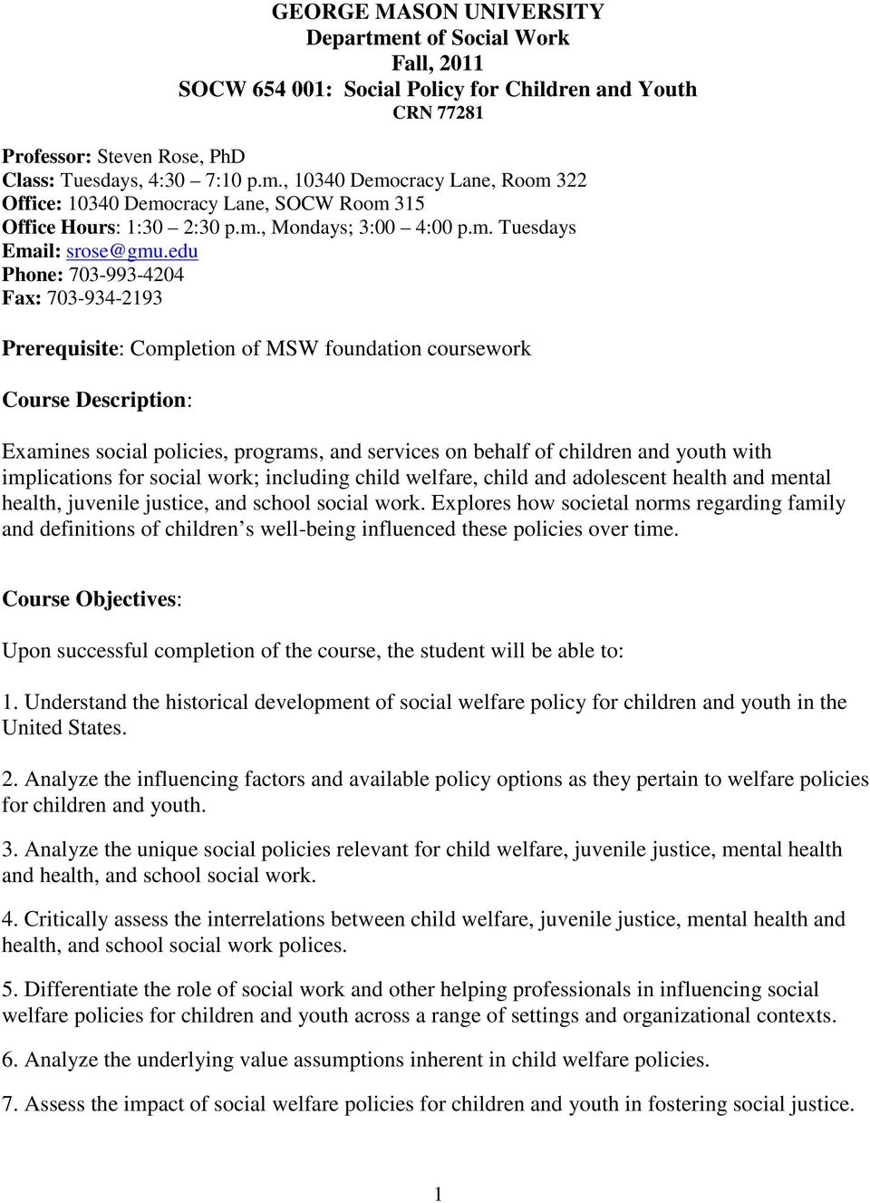 edu Phone: 703-993-4204 Fax: 703-934-2193 Prerequisite: Completion of MSW foundation coursework Course Description: Examines social policies, programs, and services on behalf of children and youth