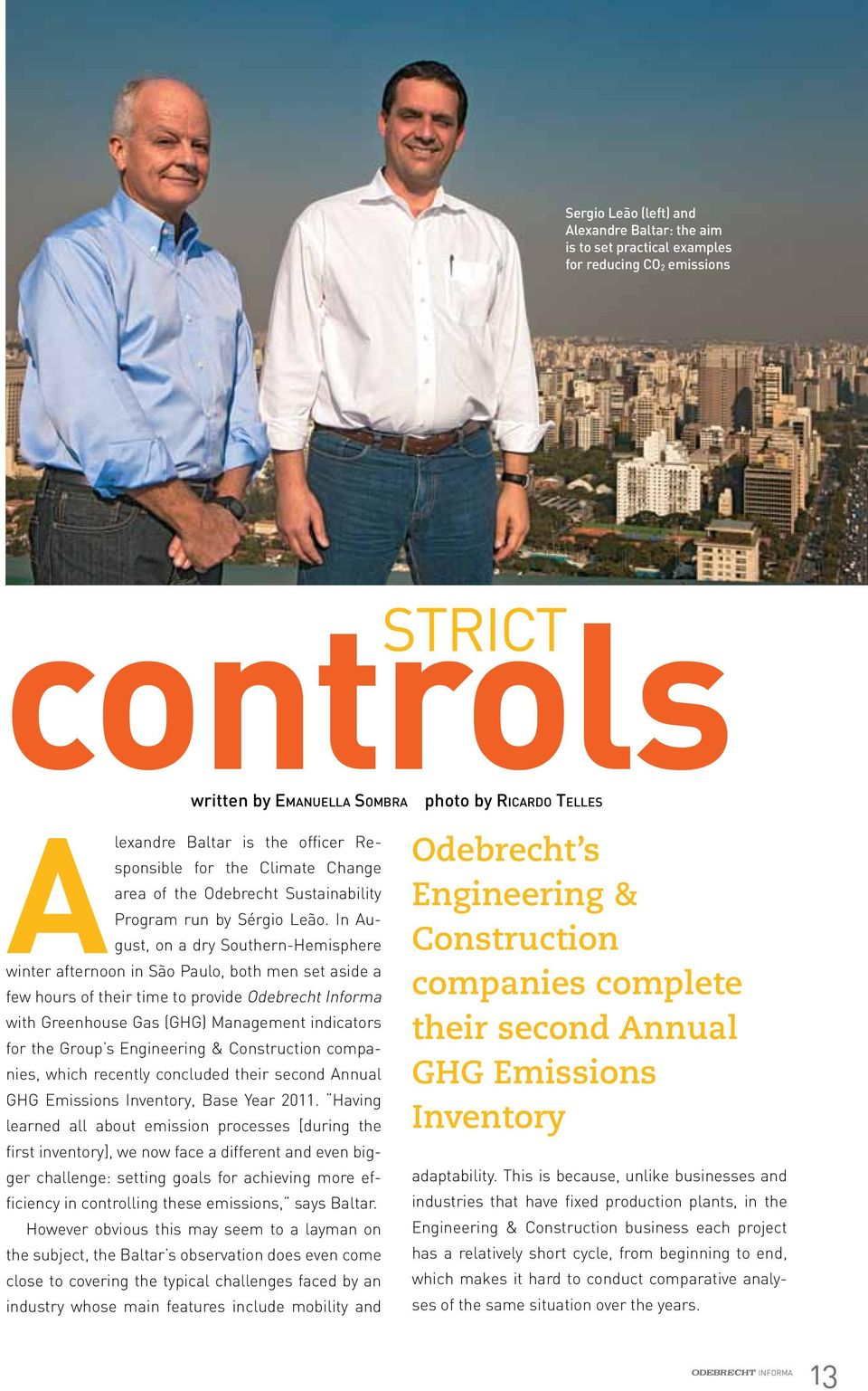 In August, on a dry Southern-Hemisphere winter afternoon in São Paulo, both men set aside a few hours of their time to provide Odebrecht Informa with Greenhouse Gas (GHG) Management indicators for