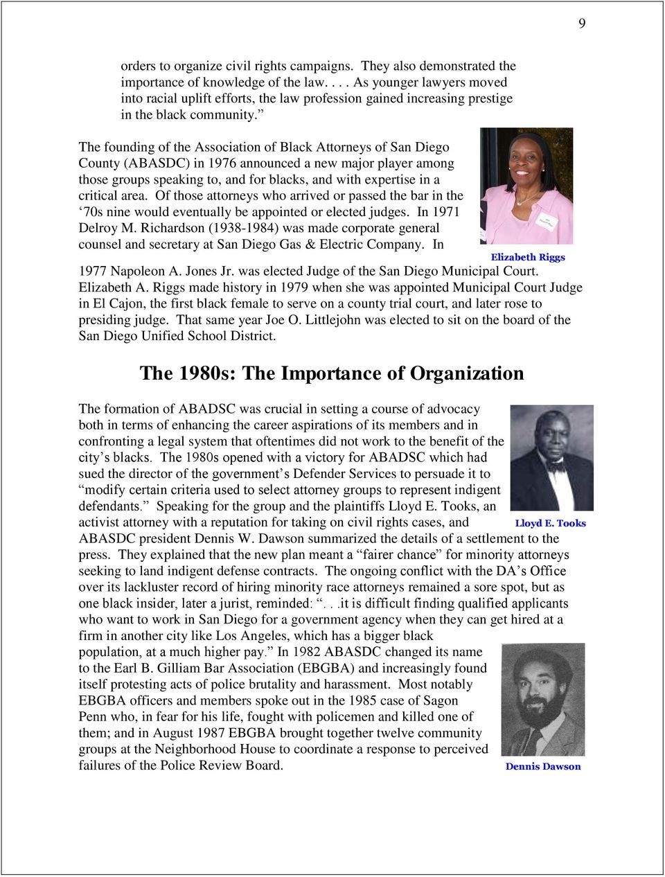 The founding of the Association of Black Attorneys of San Diego County (ABASDC) in 1976 announced a new major player among those groups speaking to, and for blacks, and with expertise in a critical