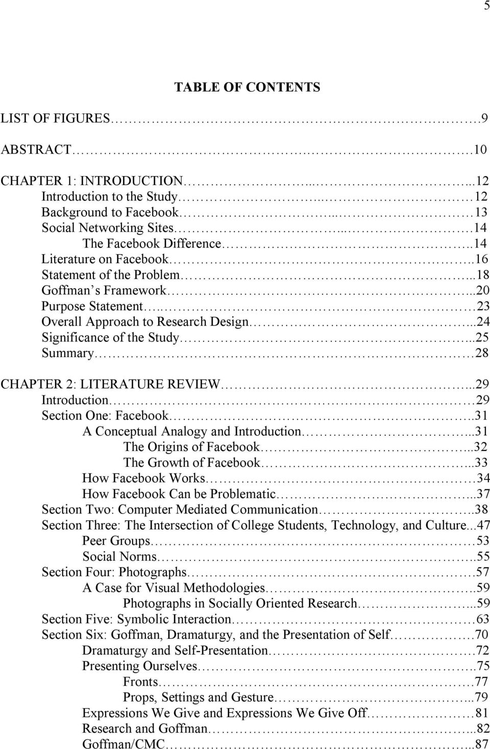 ..25 Summary 28 CHAPTER 2: LITERATURE REVIEW...29 Introduction 29 Section One: Facebook..31 A Conceptual Analogy and Introduction...31 The Origins of Facebook...32 The Growth of Facebook.