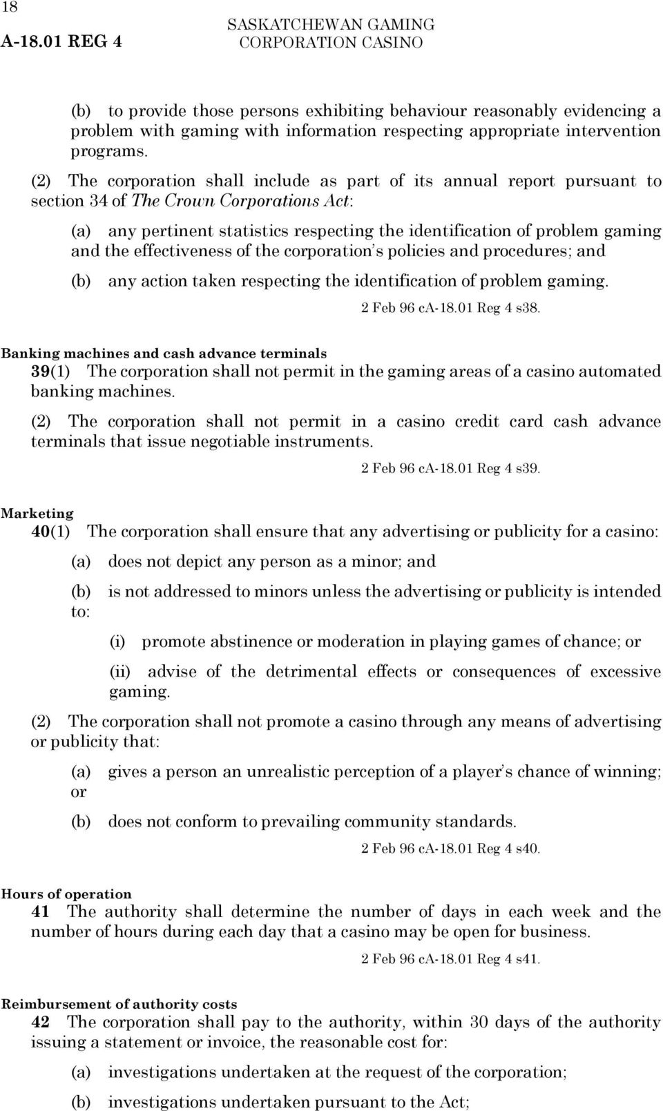 the effectiveness of the corporation s policies and procedures; and (b) any action taken respecting the identification of problem gaming. 2 Feb 96 ca-18.01 Reg 4 s38.