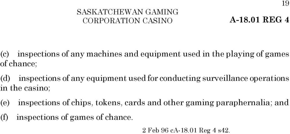 surveillance operations in the casino; (e) inspections of chips, tokens, cards and