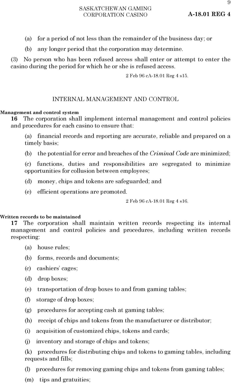 INTERNAL MANAGEMENT AND CONTROL Management and control system 16 The corporation shall implement internal management and control policies and procedures for each casino to ensure that: (a) financial