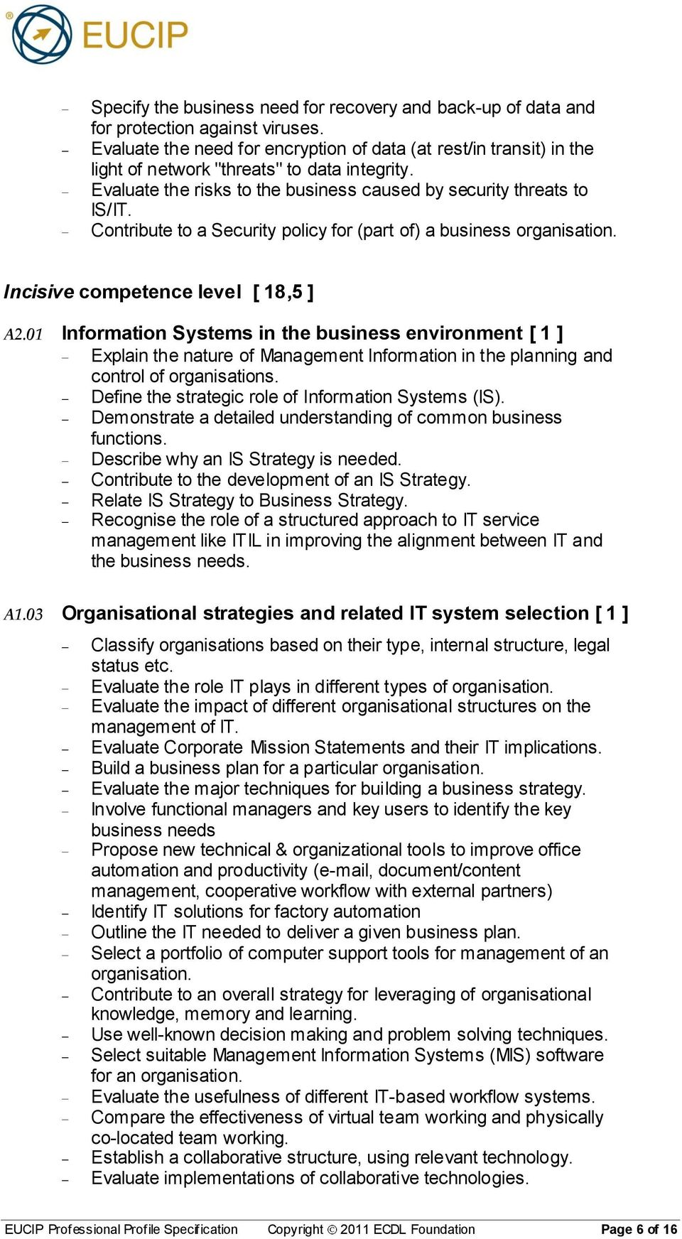 Contribute to a Security policy for (part of) a business organisation. Incisive competence level [ 18,5 ] A2.