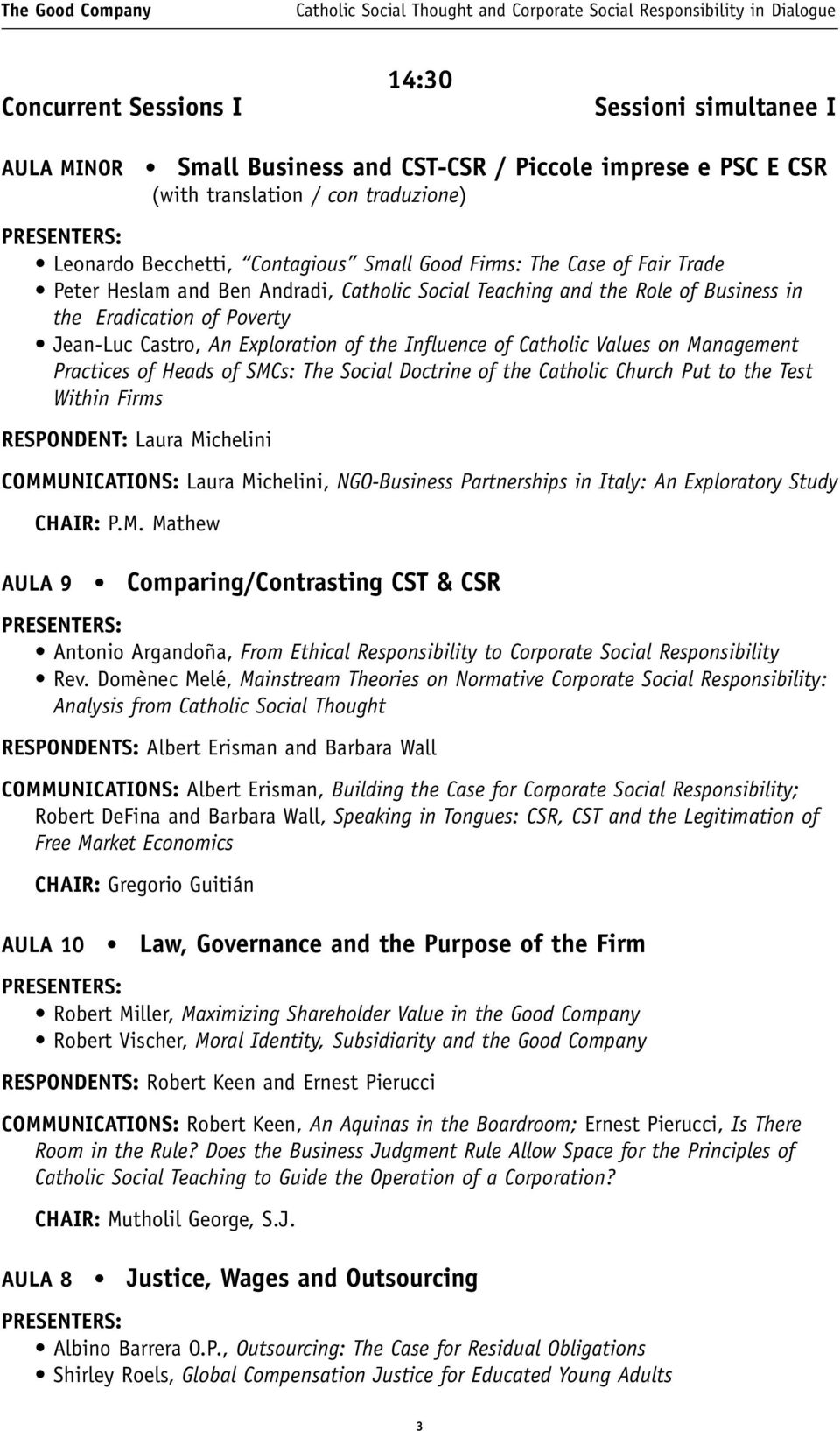 Catholic Values on Management Practices of Heads of SMCs: The Social Doctrine of the Catholic Church Put to the Test Within Firms RESPONDENT: Laura Michelini COMMUNICATIONS: Laura Michelini,