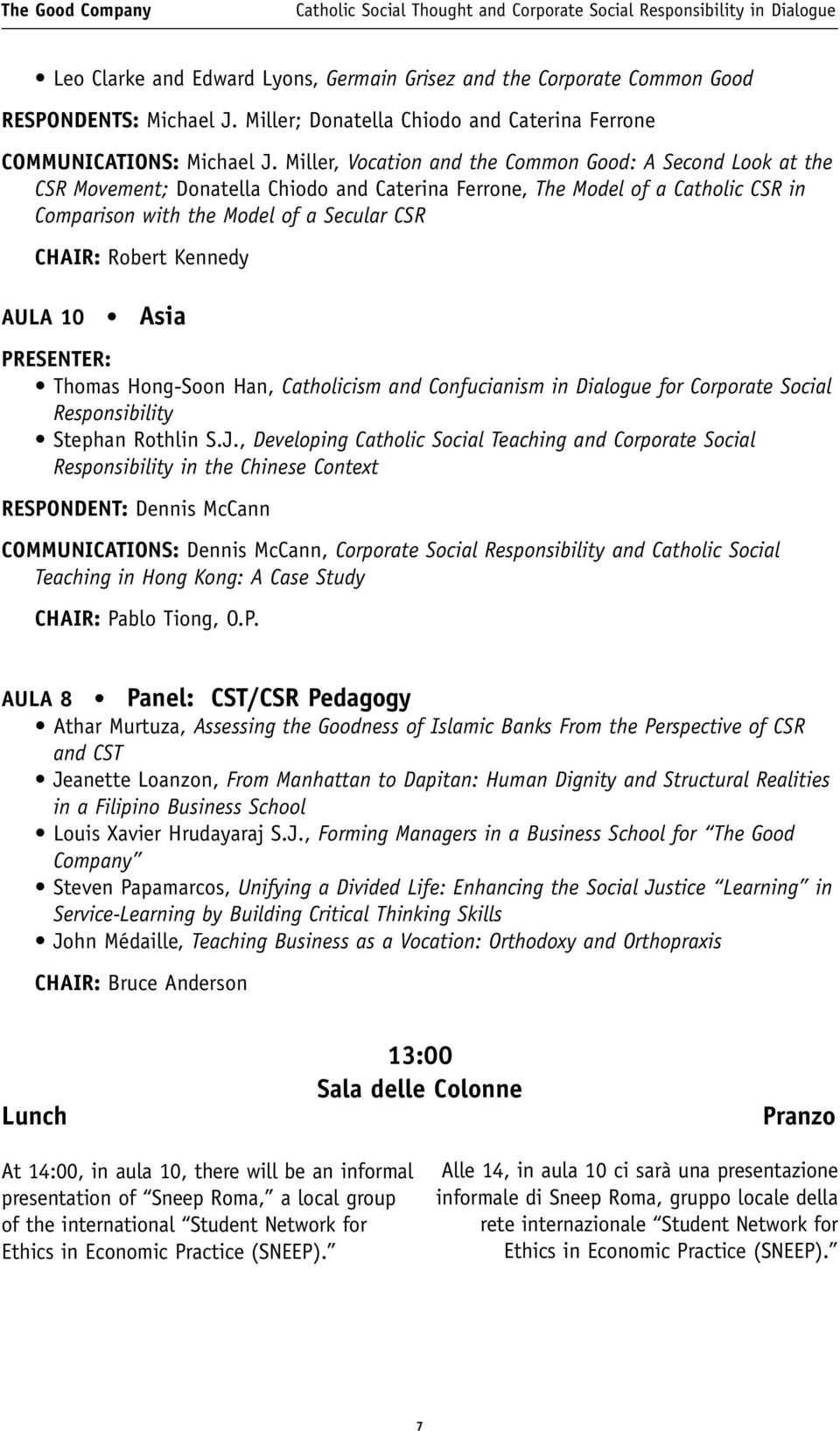 Kennedy AULA 10 Asia PRESENTER: Thomas Hong-Soon Han, Catholicism and Confucianism in Dialogue for Corporate Social Responsibility Stephan Rothlin S.J.