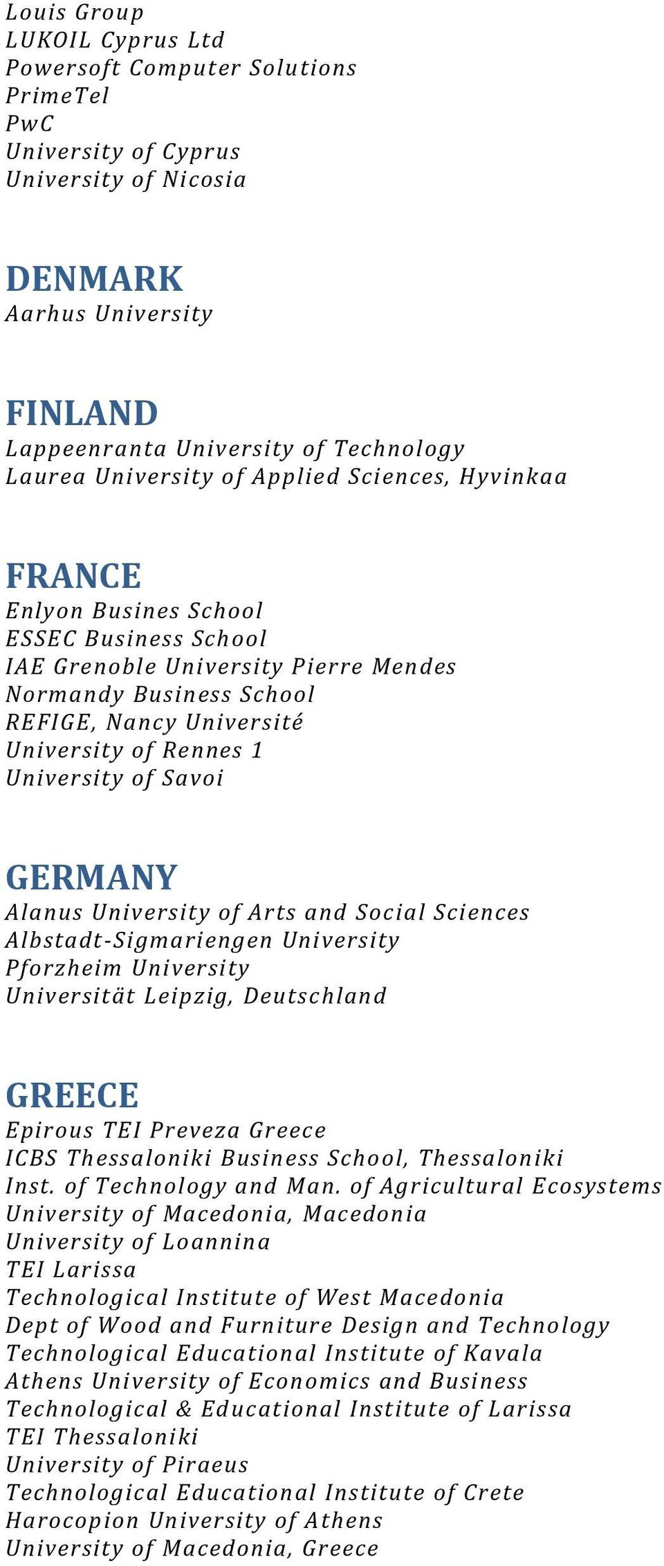 Rennes 1 University of Savoi GERMANY Alanus University of Arts and Social Sciences Albstadt-Sigmariengen University Pforzheim University Universität Leipzig, Deutschland GREECE Epirous TEI Preveza