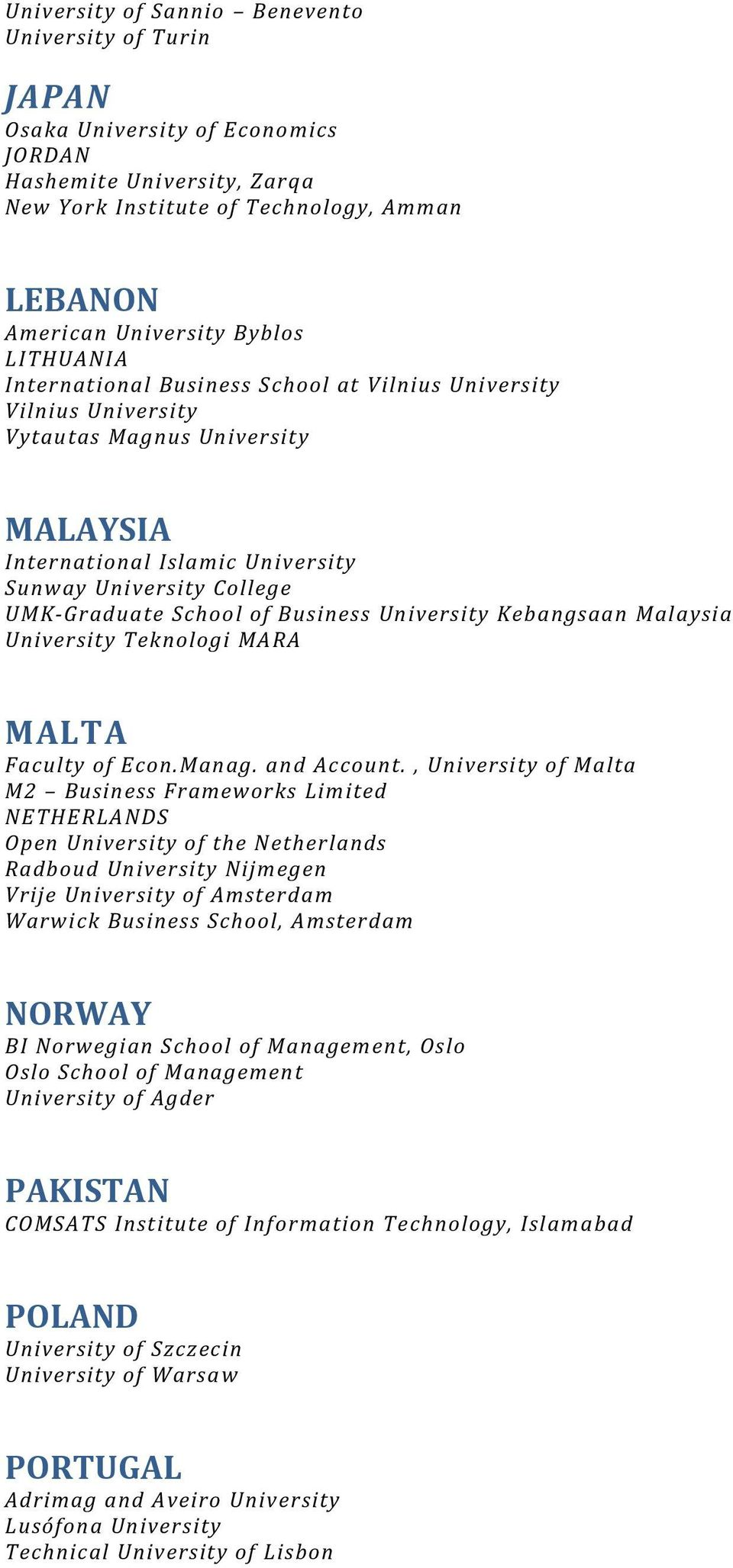 Business University Kebangsaan Malaysia University Teknologi MARA MALTA Faculty of Econ.Manag. an d Account.
