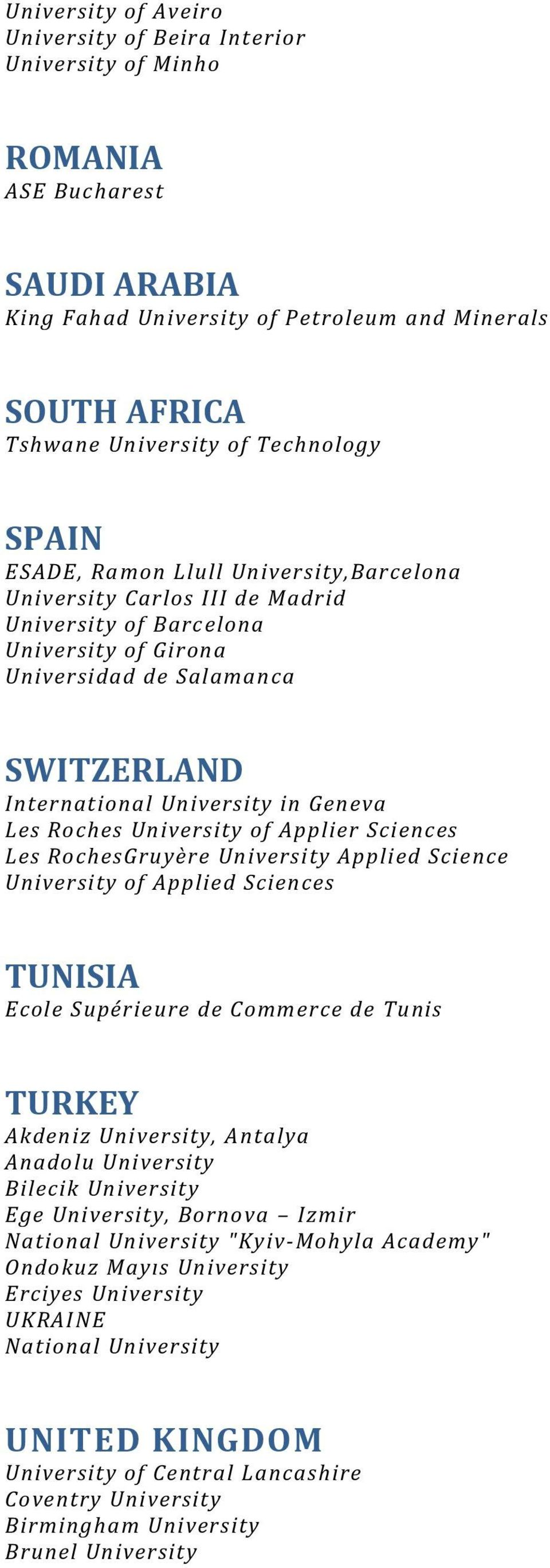 Roches University of Applier Sciences Les RochesGruyère University Applied Science University of Applied Sciences TUNISIA Ecole Supérieure de Commerce de Tunis TURKEY Akdeniz University, Antalya