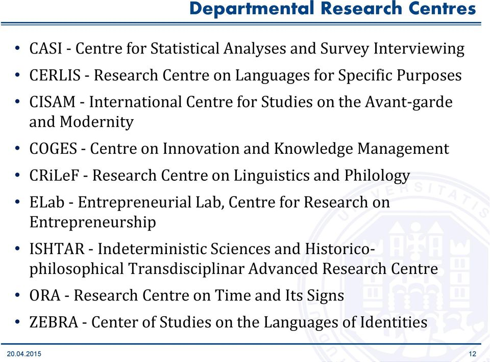 on Linguistics and Philology ELab - Entrepreneurial Lab, Centre for Research on Entrepreneurship ISHTAR - Indeterministic Sciences and