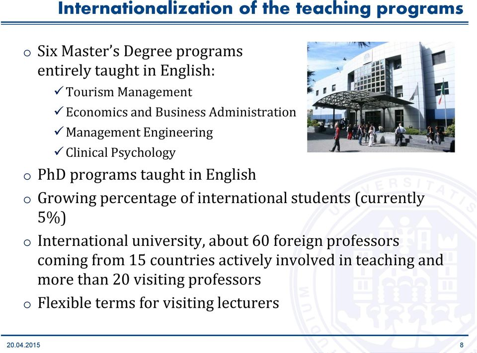 English o Growing percentage of international students (currently 5%) o International university, about 60 foreign