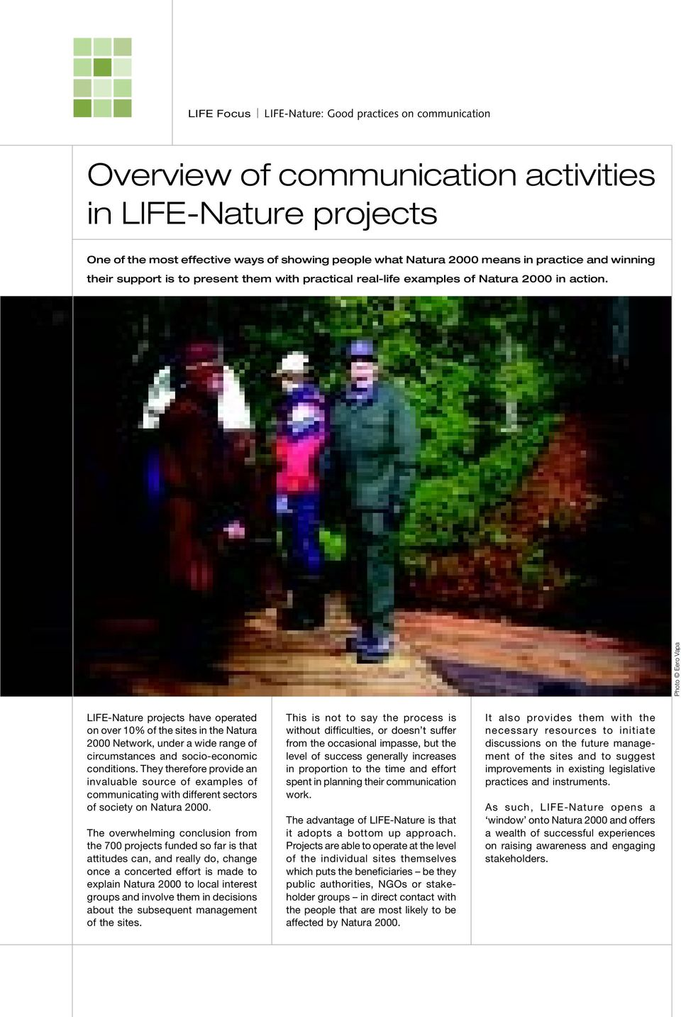 Photo Eero Vapa LIFE-Nature projects have operated on over 10% of the sites in the Natura 2000 Network, under a wide range of circumstances and socio-economic conditions.