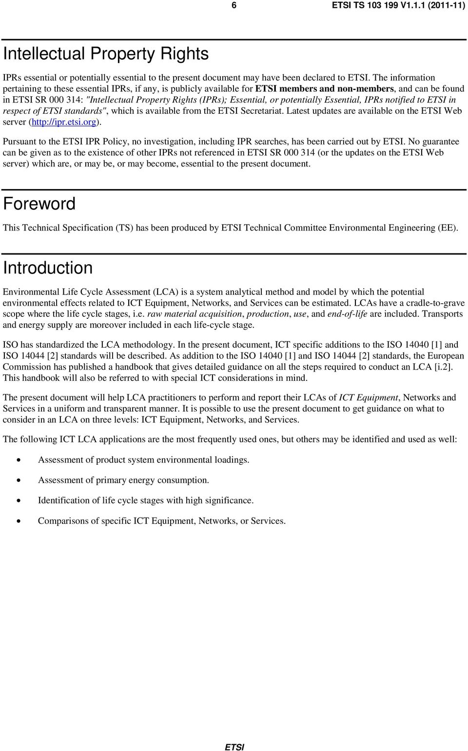 "potentially Essential, IPRs notified to in respect of standards"", which is available from the Secretariat. Latest updates are available on the Web server (http://ipr.etsi.org)."