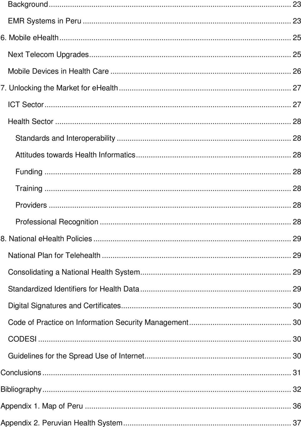 National ehealth Policies... 29 National Plan for Telehealth... 29 Consolidating a National Health System... 29 Standardized Identifiers for Health Data... 29 Digital Signatures and Certificates.