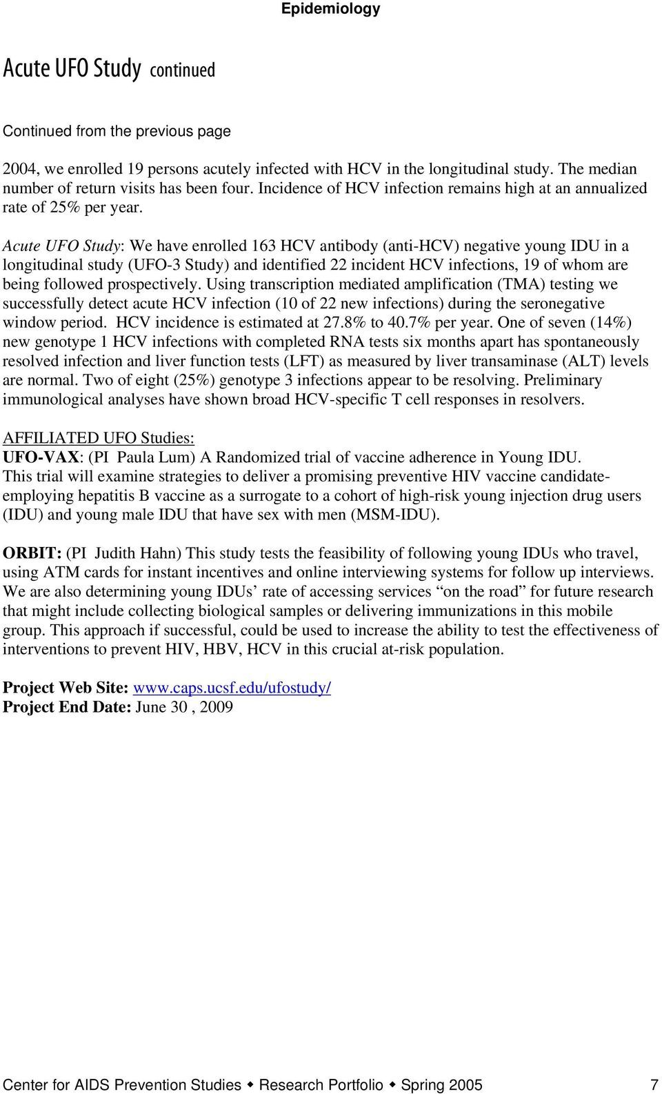 Acute UFO Study: We have enrolled 163 HCV antibody (anti-hcv) negative young IDU in a longitudinal study (UFO-3 Study) and identified 22 incident HCV infections, 19 of whom are being followed