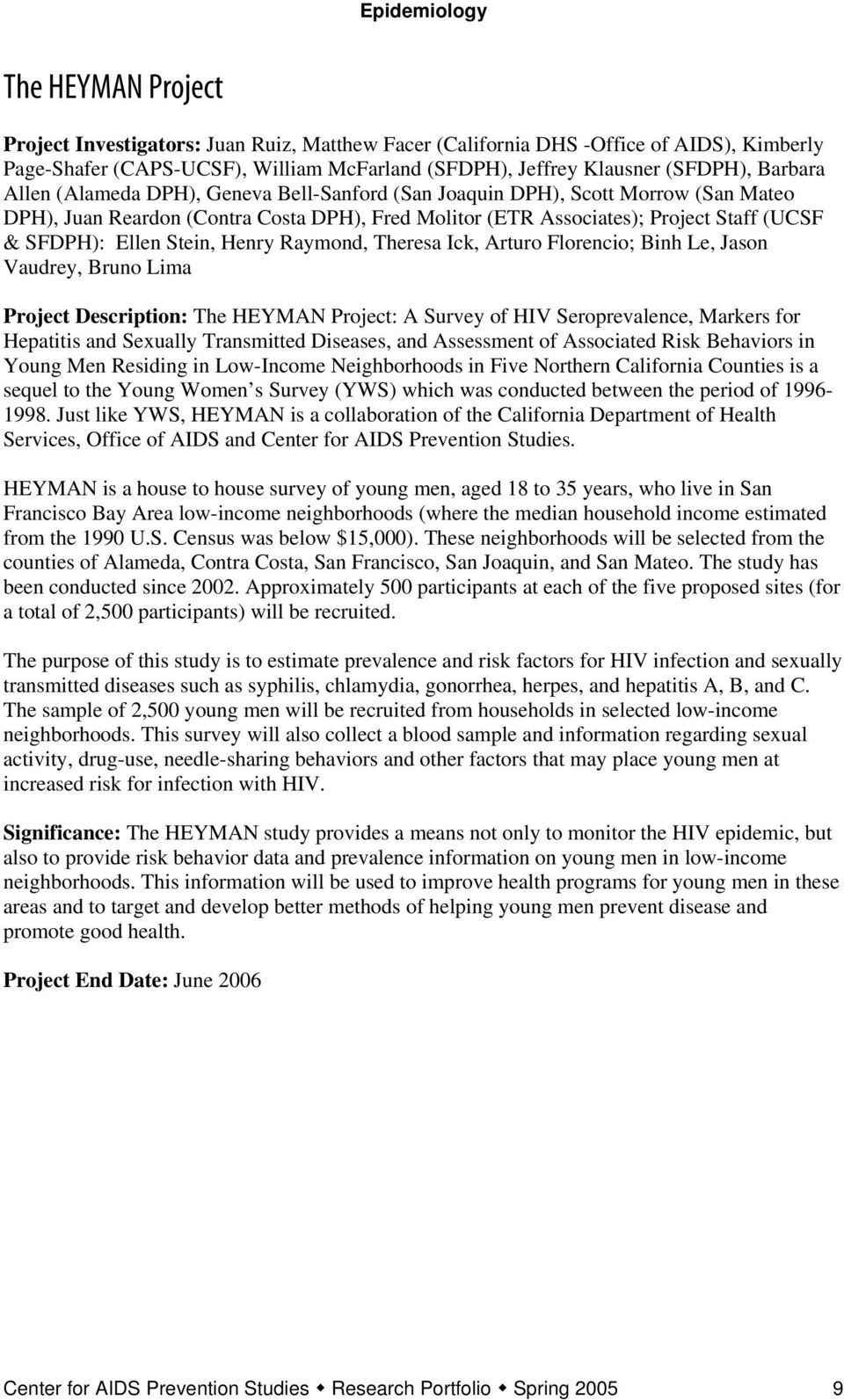 SFDPH): Ellen Stein, Henry Raymond, Theresa Ick, Arturo Florencio; Binh Le, Jason Vaudrey, Bruno Lima Project Description: The HEYMAN Project: A Survey of HIV Seroprevalence, Markers for Hepatitis