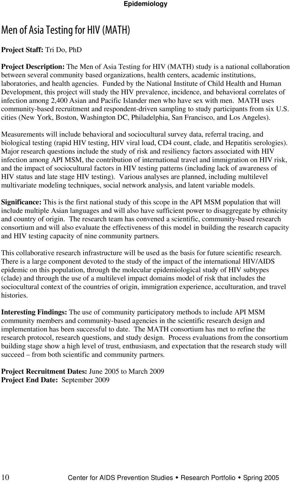 Funded by the National Institute of Child Health and Human Development, this project will study the HIV prevalence, incidence, and behavioral correlates of infection among 2,400 Asian and Pacific