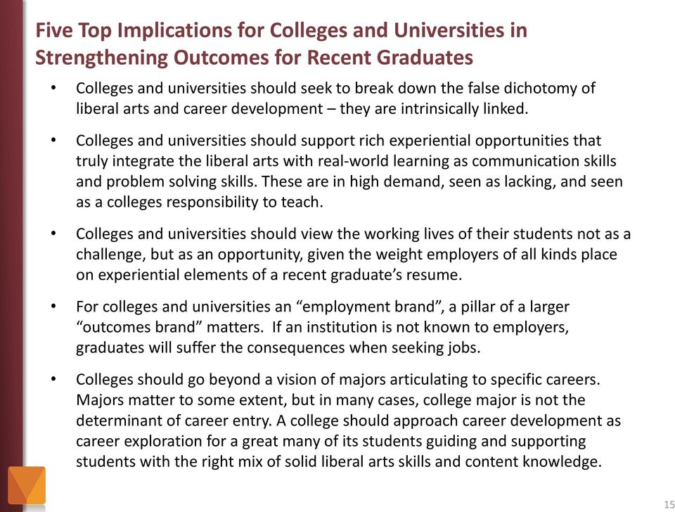 Colleges and universities should support rich experiential opportunities that truly integrate the liberal arts with real-world learning as communication skills and problem solving skills.