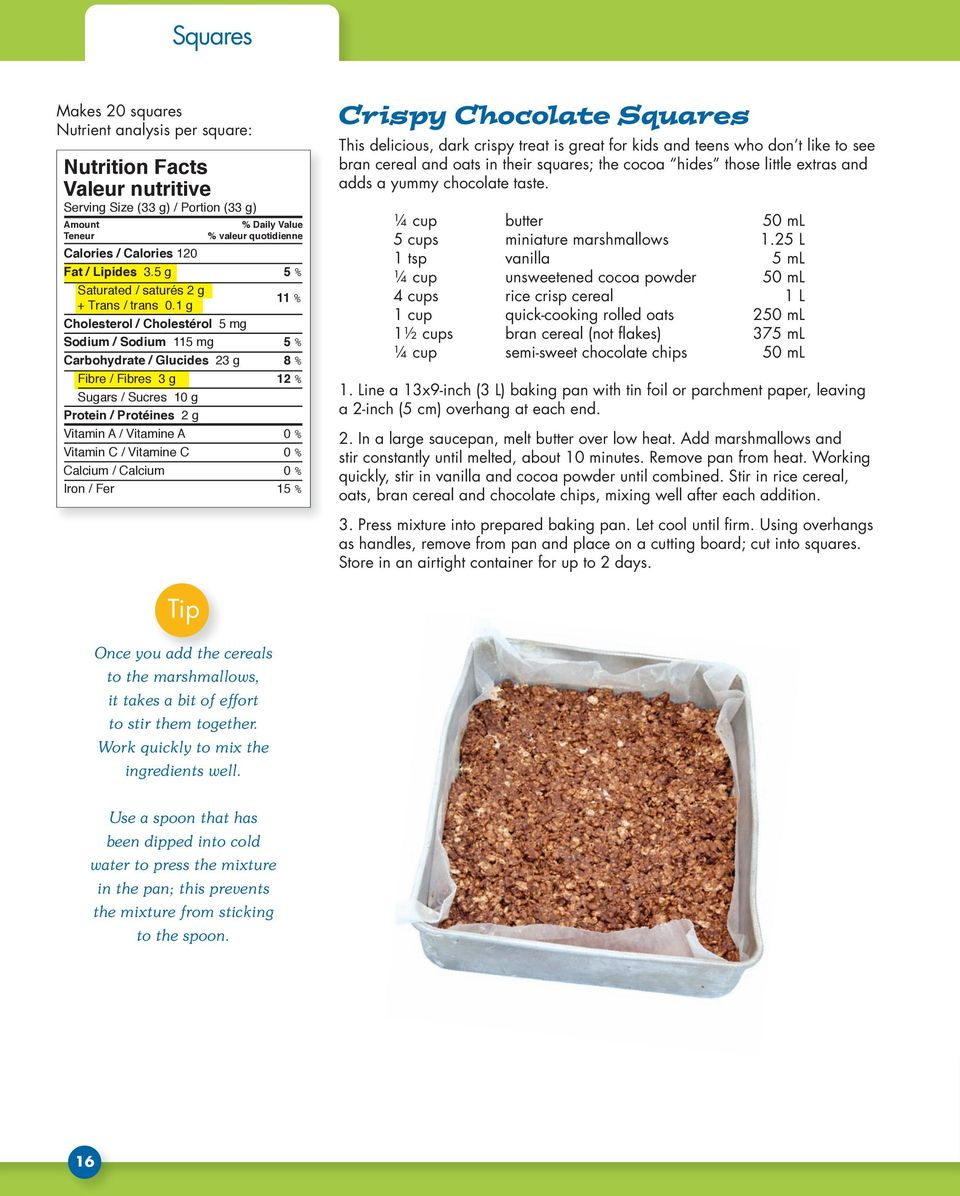 Vitamin C / Vitamine C 0 % Calcium / Calcium 0 % Iron / Fer 15 % Crispy Chocolate Squares This delicious, dark crispy treat is great for kids and teens who don t like to see bran cereal and oats in