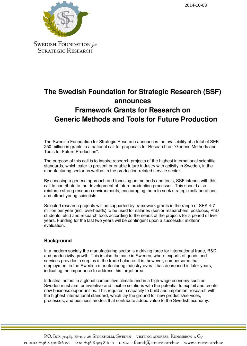 The purpose of this call is to inspire research projects of the highest international scientific standards, which cater to present or enable future industry with activity in Sweden, in the