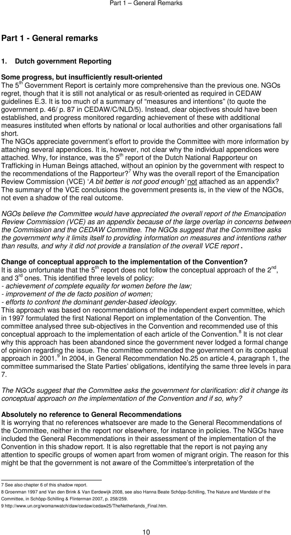 NGOs regret, though that it is still not analytical or as result-oriented as required in CEDAW guidelines E.3. It is too much of a summary of measures and intentions (to quote the government p. 46/ p.