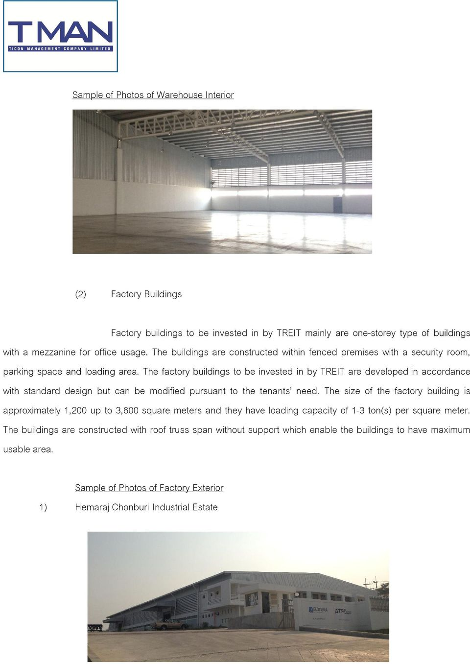 The factory buildings to be invested in by TREIT are developed in accordance with standard design but can be modified pursuant to the tenants need.
