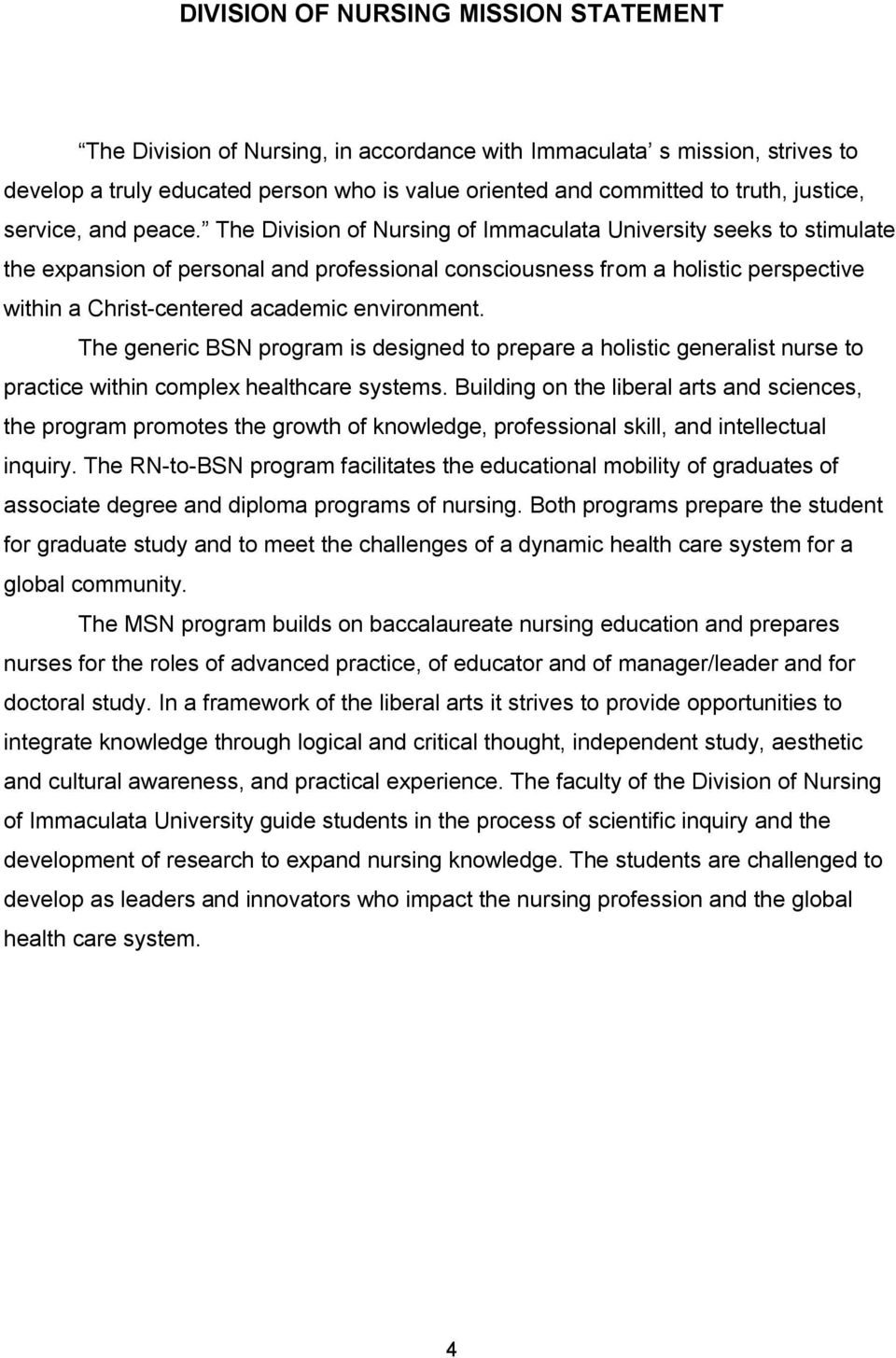 The Division of Nursing of Immaculata University seeks to stimulate the expansion of personal and professional consciousness from a holistic perspective within a Christ-centered academic environment.