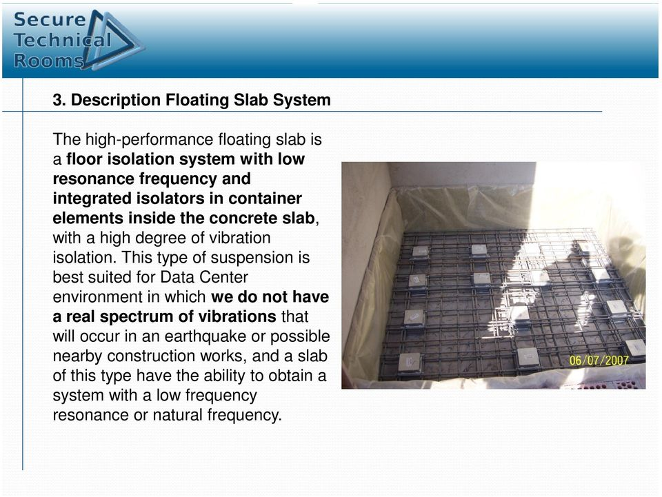 This type of suspension is best suited for Data Center environment in which we do not have a real spectrum of vibrations that will occur