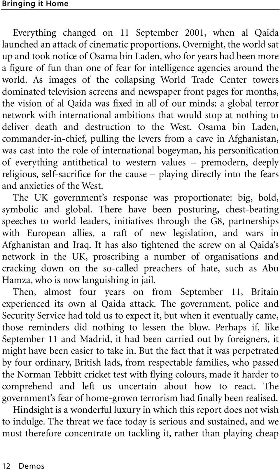 As images of the collapsing World Trade Center towers dominated television screens and newspaper front pages for months, the vision of al Qaida was fixed in all of our minds: a global terror network