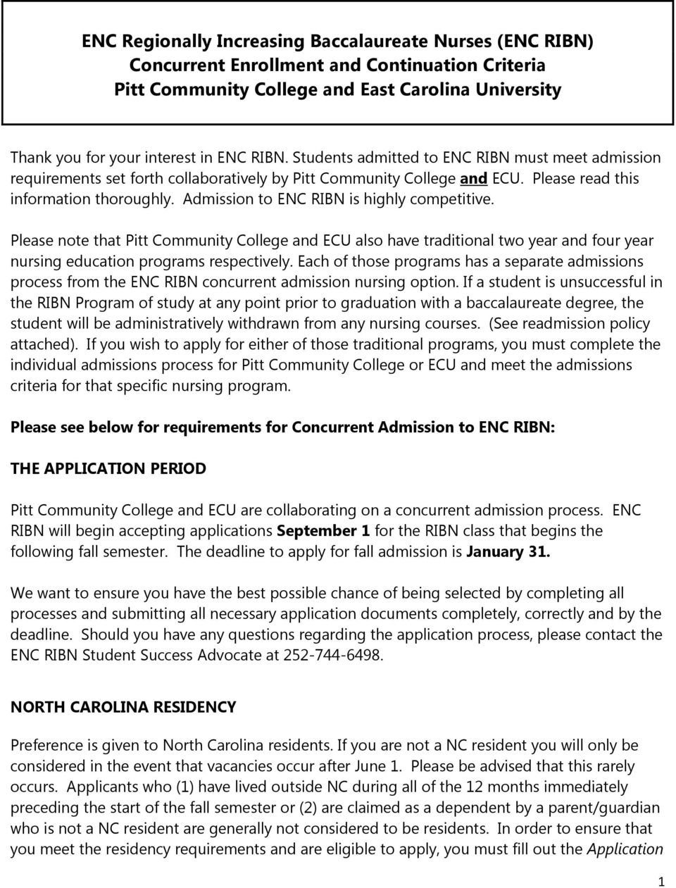 Admission to ENC RIBN is highly competitive. Please note that Pitt Community College and ECU also have traditional two year and four year nursing education programs respectively.