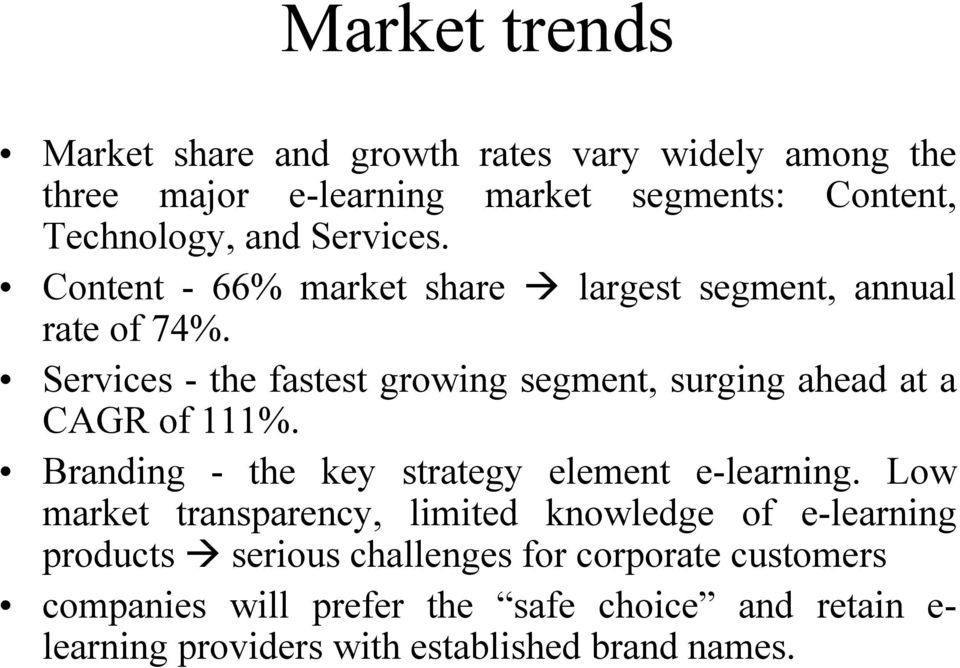 Services - the fastest growing segment, surging ahead at a CAGR of 111%. Branding - the key strategy element e-learning.