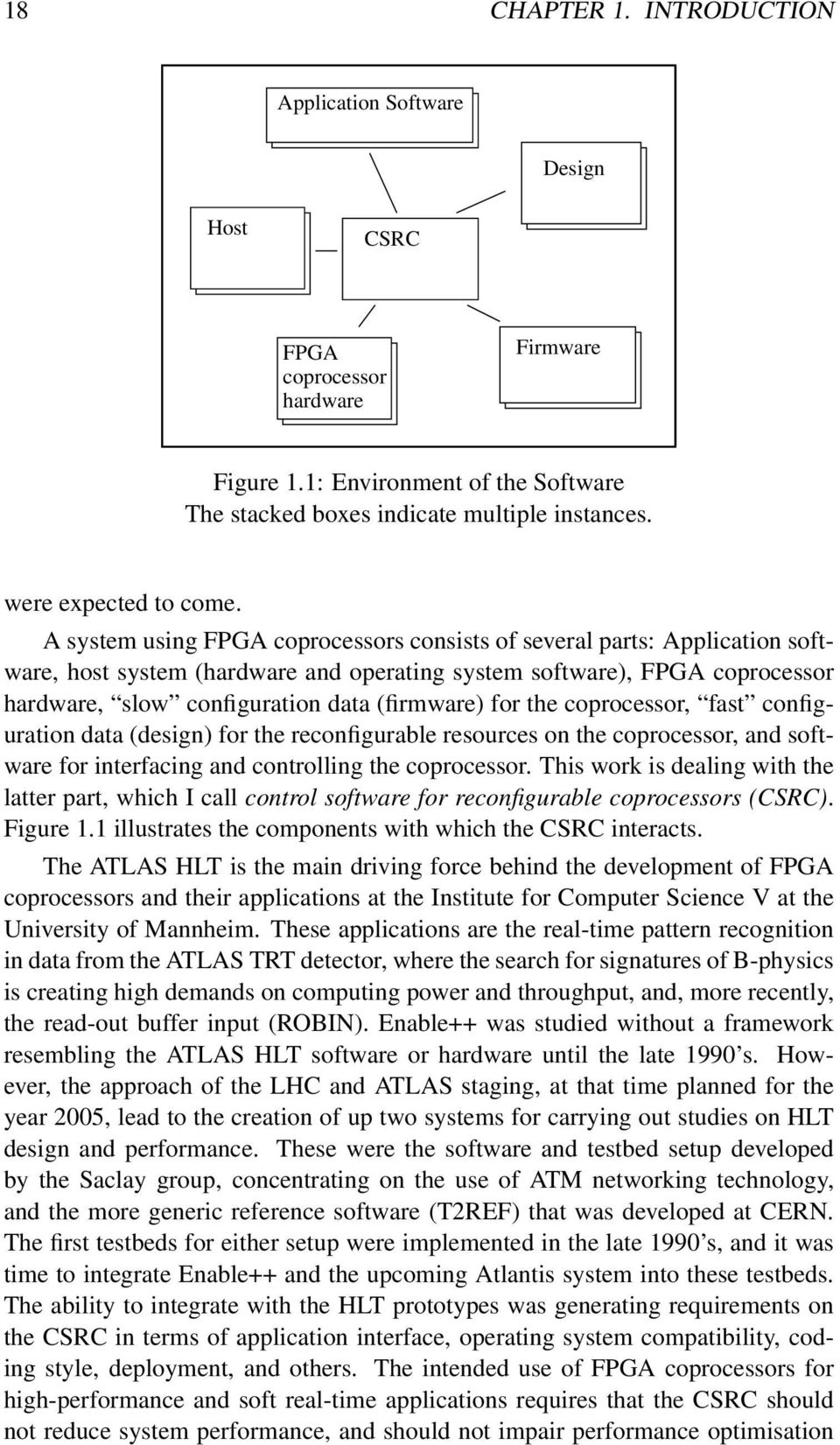 A system using FPGA coprocessors consists of several parts: Application software, host system (hardware and operating system software), FPGA coprocessor hardware, slow configuration data (firmware)