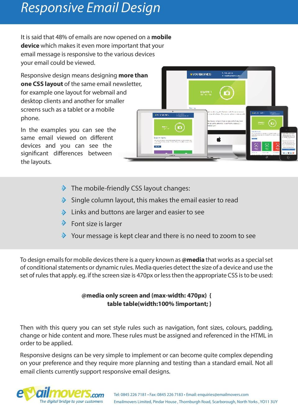 Responsive design means designing more than one CSS layout of the same email newsletter, for example one layout for webmail and desktop clients and another for smaller screens such as a tablet or a