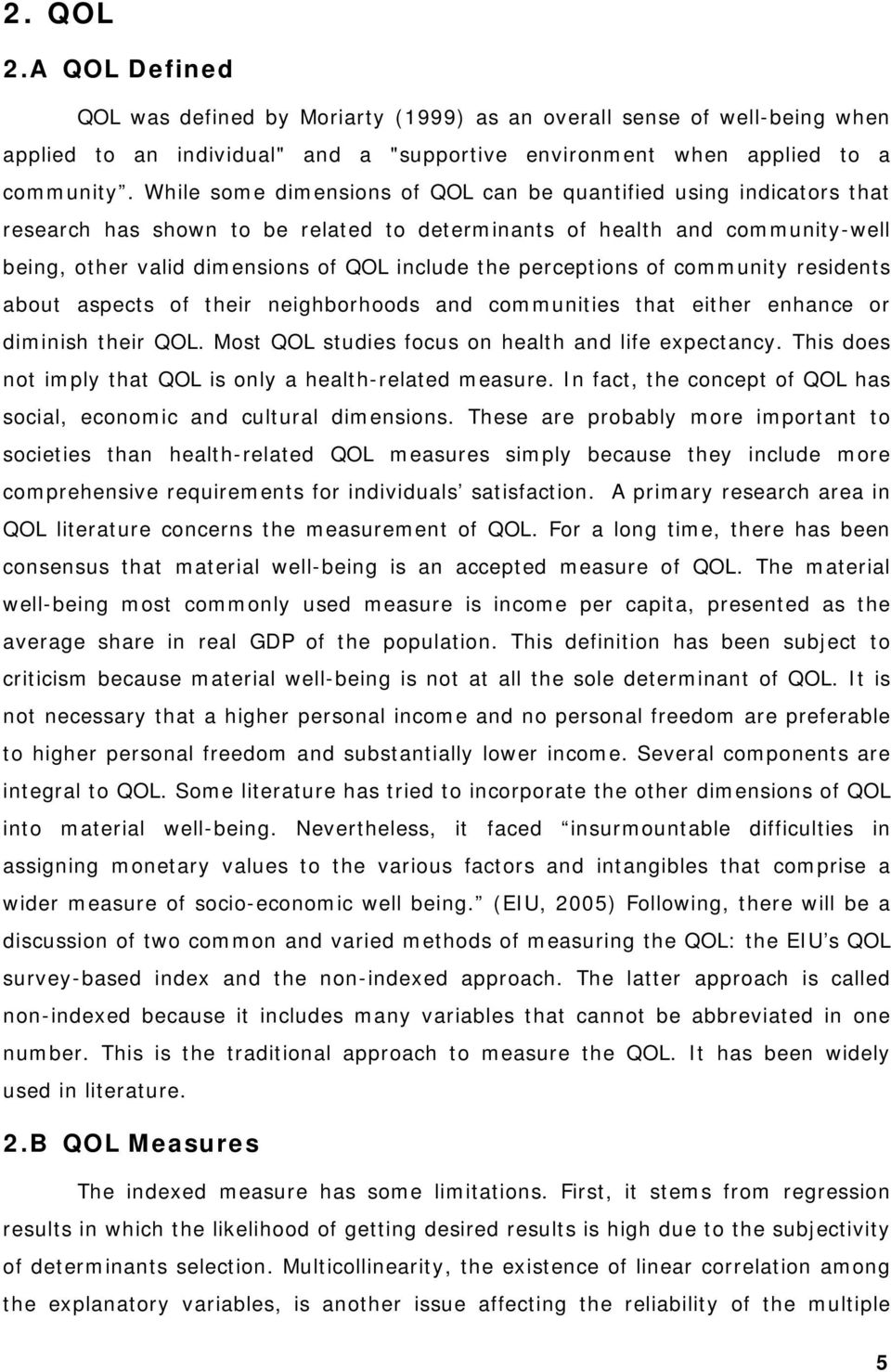 perceptions of community residents about aspects of their neighborhoods and communities that either enhance or diminish their QOL. Most QOL studies focus on health and life expectancy.