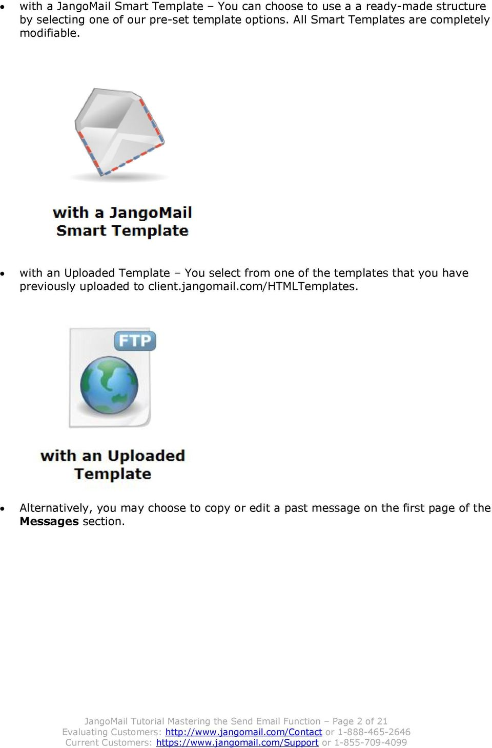 with an Uploaded Template You select from one of the templates that you have previously uploaded to client.jangomail.