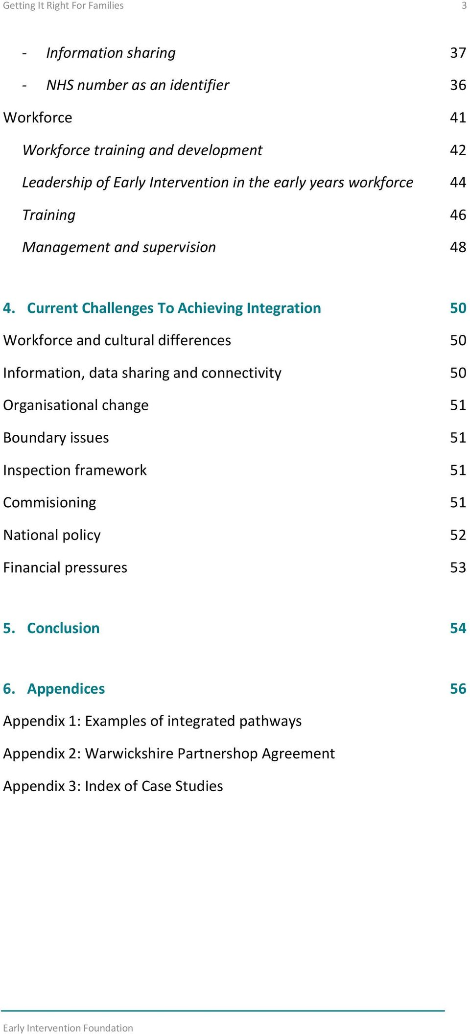 Current Challenges To Achieving Integration 50 Workforce and cultural differences 50 Information, data sharing and connectivity 50 Organisational change 51