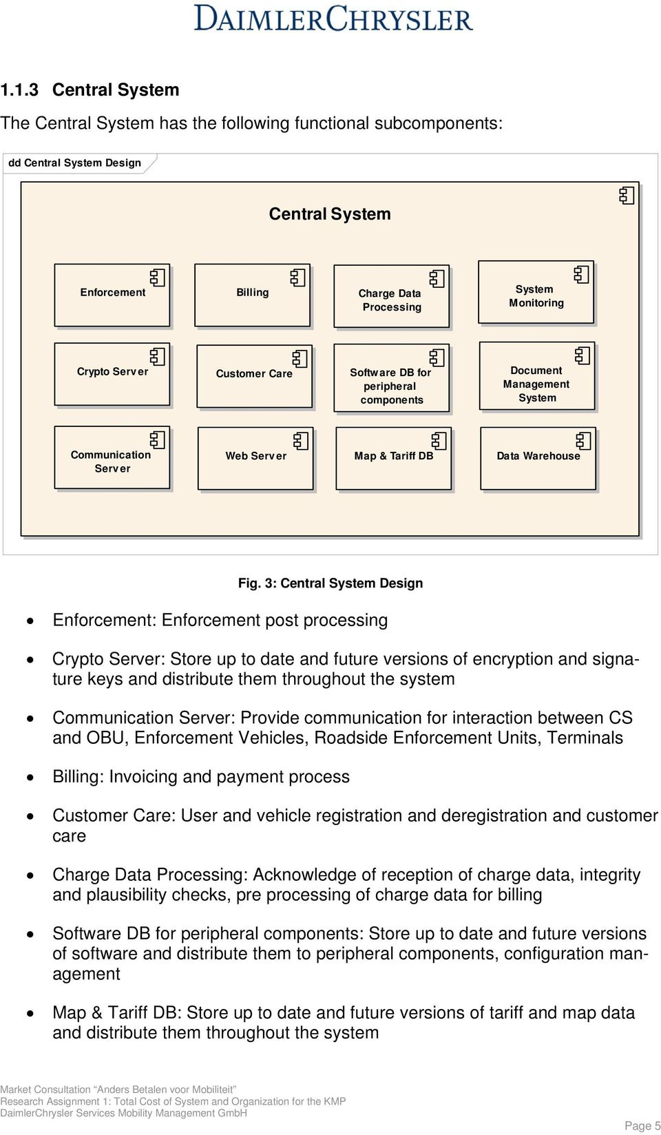 3: Central System Design Enforcement: Enforcement post processing Crypto Server: Store up to date and future versions of encryption and signature keys and distribute them throughout the system