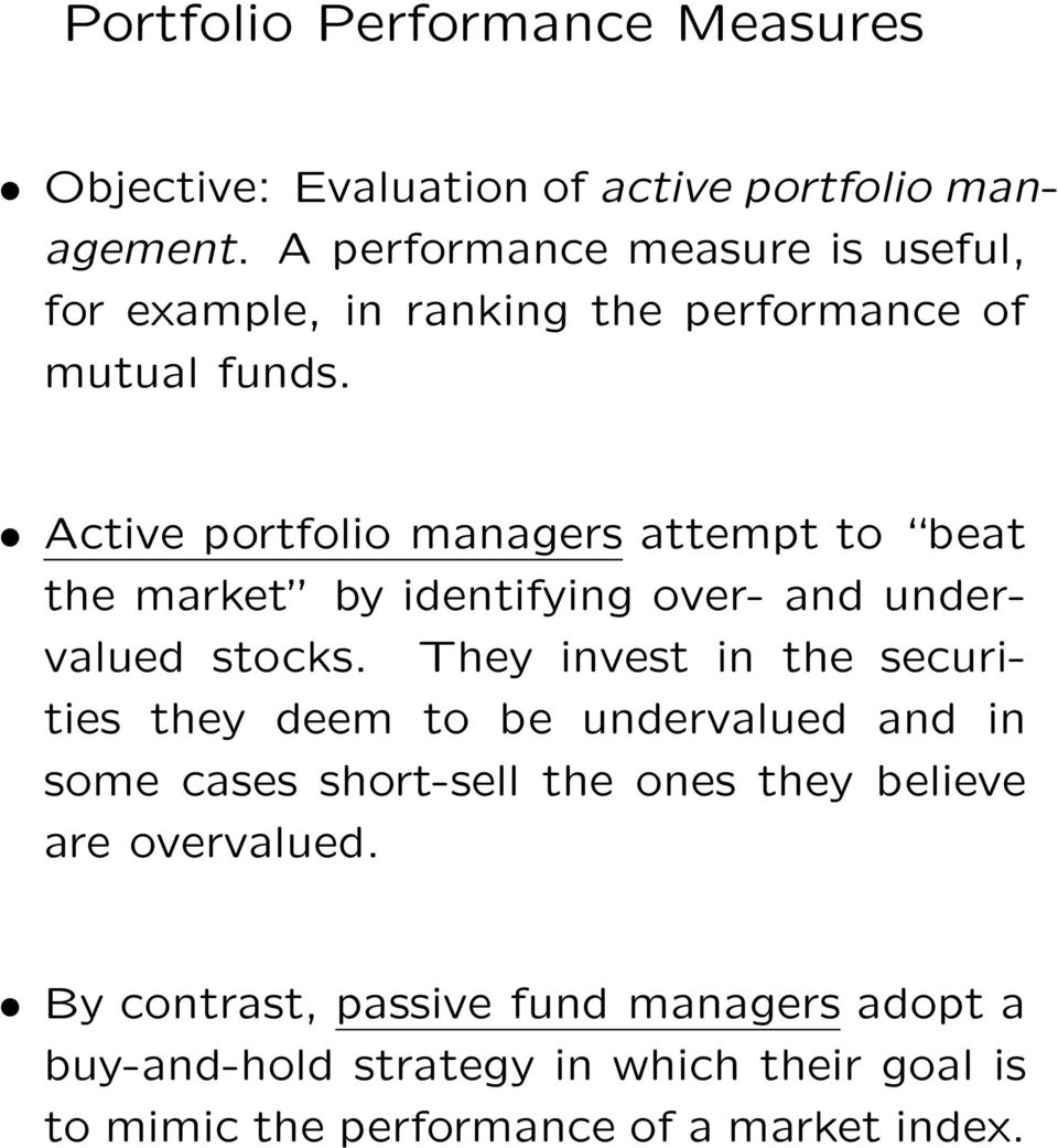 Active portfolio managers attempt to beat the market by identifying over- and undervalued stocks.