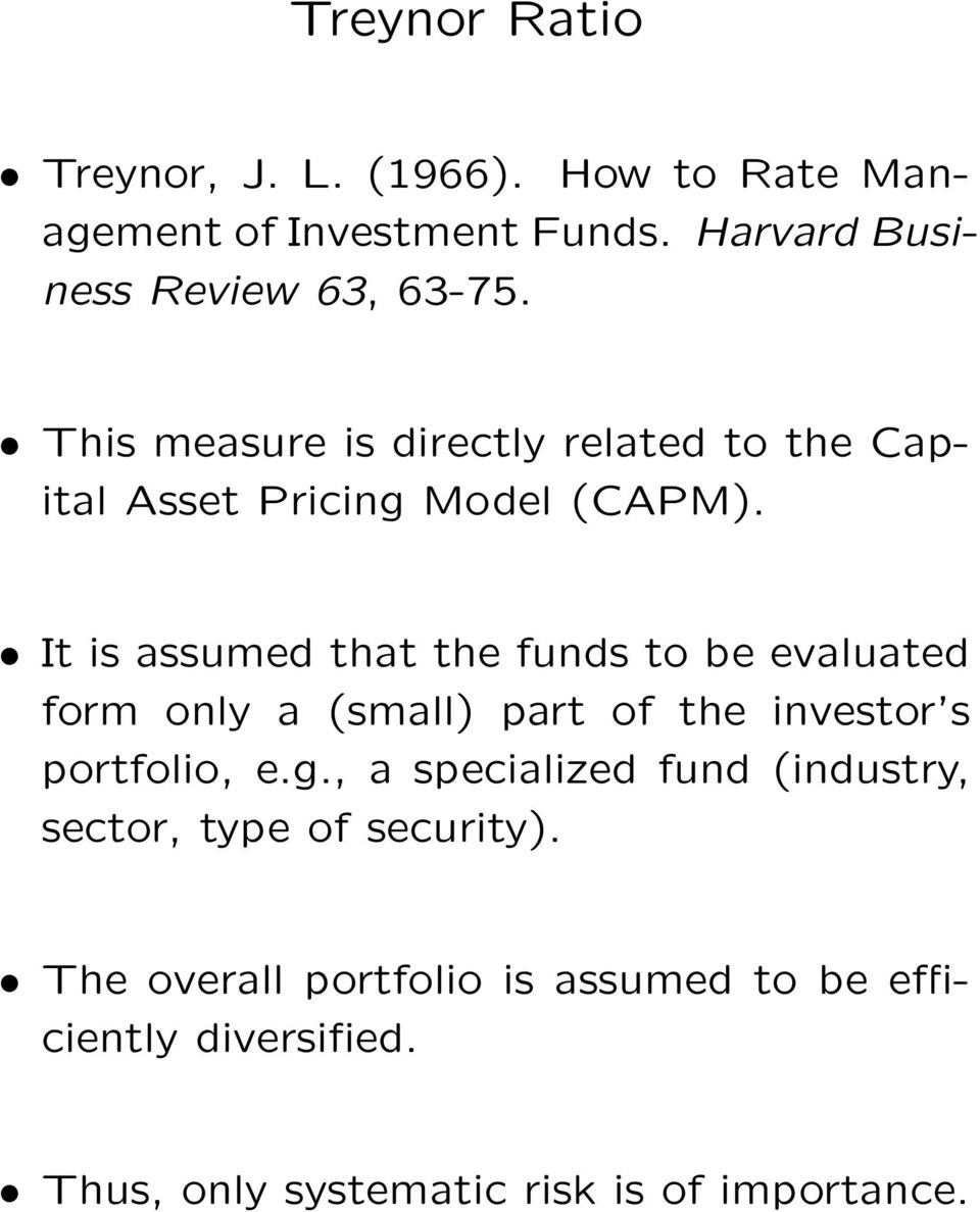 It is assumed that the funds to be evaluated form only a (small) part of the investor s portfolio, e.g.