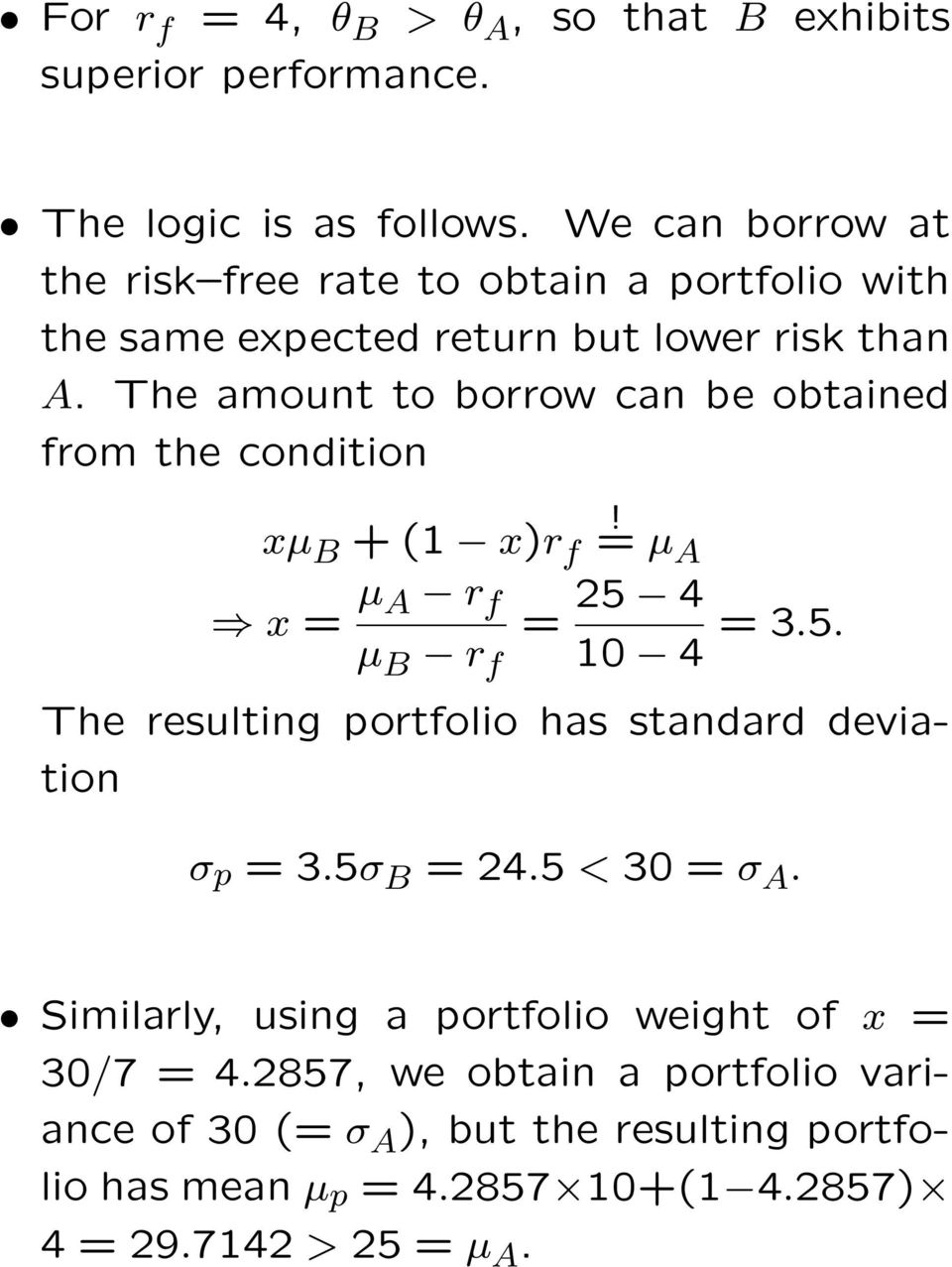 The amount to borrow can be obtained from the condition! xµ B + (1 x)r f = µ A x = µ A r f = 25