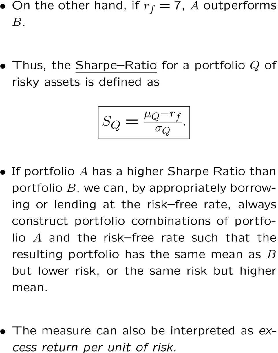 If portfolio A has a higher Sharpe Ratio than portfolio B, we can, by appropriately borrowing or lending at the risk free rate,