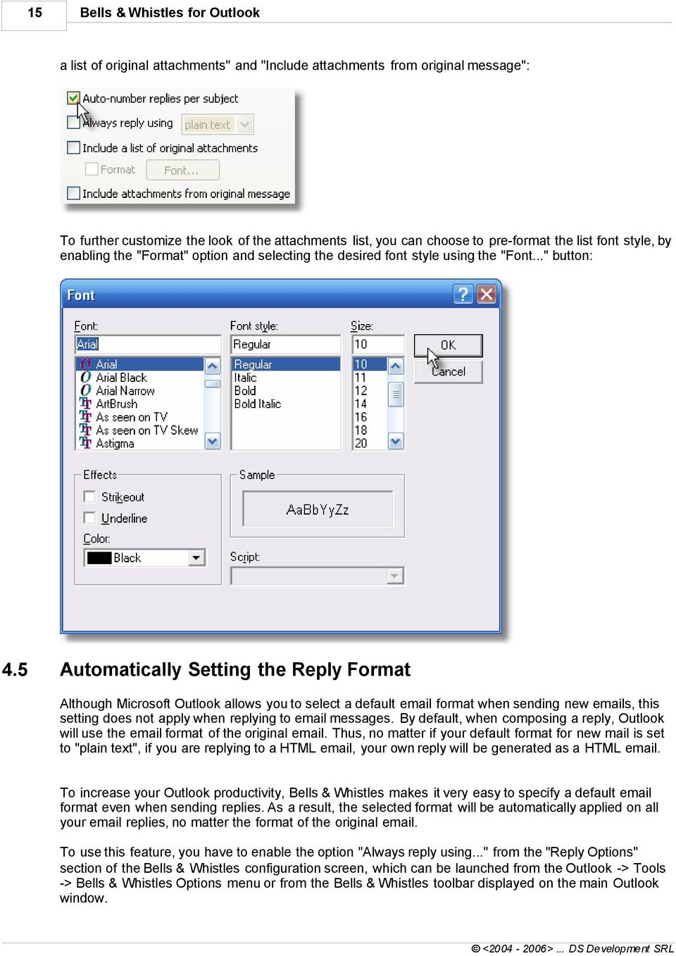 5 Automatically Setting the Reply Format Although Microsoft Outlook allows you to select a default email format when sending new emails, this setting does not apply when replying to email messages.